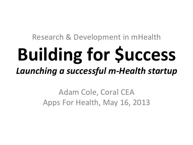 Research & Development in mHealth Building for $uccess Launching a successful m-‐Health startup ...