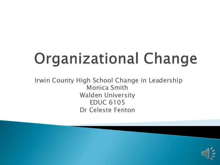 Irwin County High School Change in Leadership                Monica Smith              Walden University                 E...