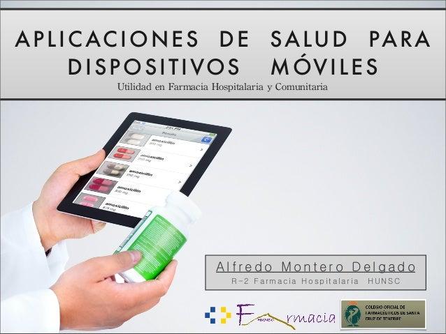 APLICACIONES DE SALUD PARADISPOSITIVOS MÓVILESUtilidad en Farmacia Hospitalaria y Comunitaria A l f r e d o M o n t ...