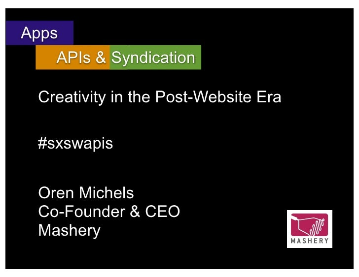 Apps    APIs & Syndication  Creativity in the Post-Website Era  #sxswapis  Oren Michels  Co-Founder & CEO  Mashery
