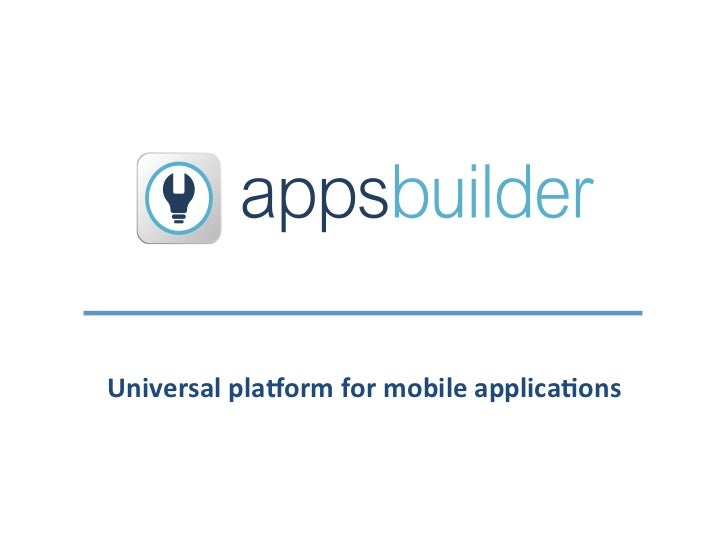 Universal	  pla,orm	  for	  mobile	  applica2ons