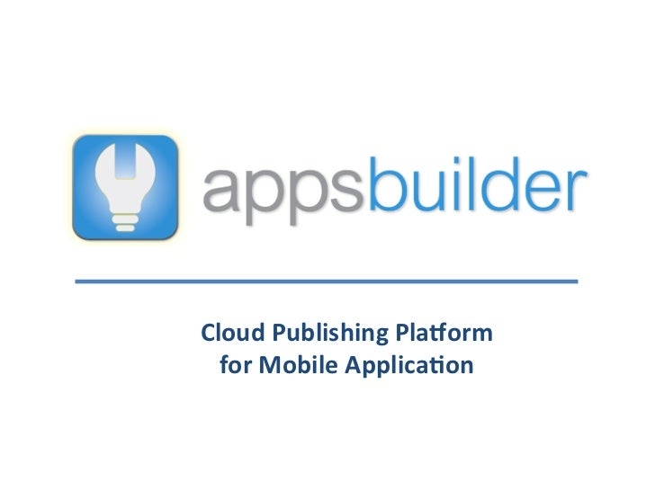 Cloud	  Publishing	  Pla/orm	  	    for	  Mobile	  Applica8on
