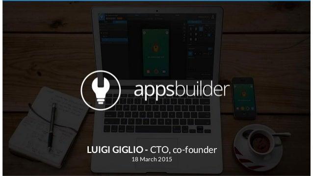 LUIGI GIGLIO - CTO, co-founder 18 March 2015