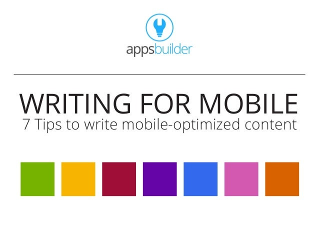WRITING FOR MOBILE 7 Tips to write mobile-optimized content