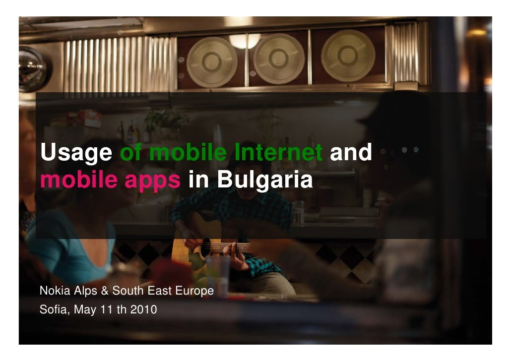 Usage of mobile Internet and mobile apps in Bulgaria    Nokia Alps & South East Europe Sofia, May 11 th 2010