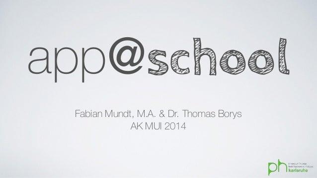 app@school  Fabian Mundt, M.A. & Dr. Thomas Borys  AK MUI 2014
