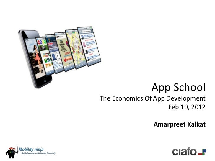 App SchoolThe Economics Of App Development                     Feb 10, 2012                Amarpreet Kalkat