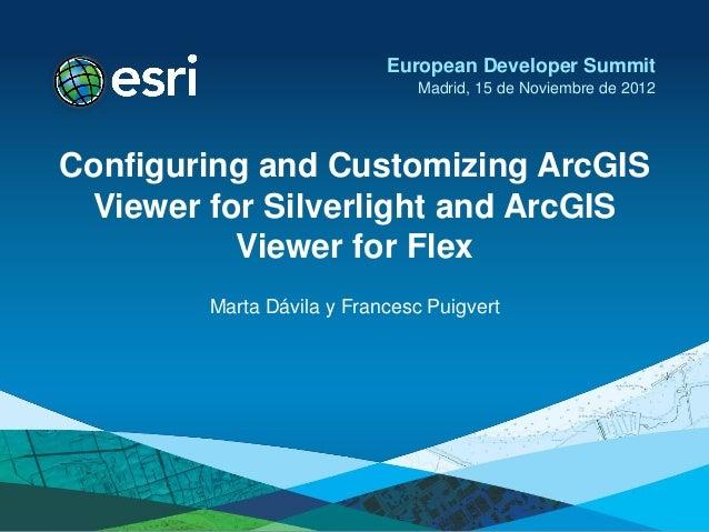 European Developer Summit                              Madrid, 15 de Noviembre de 2012Configuring and Customizing ArcGIS V...