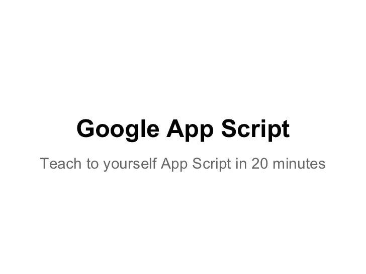 Google App ScriptTeach to yourself App Script in 20 minutes