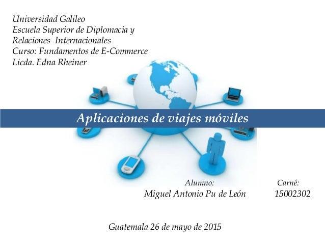 Universidad Galileo Escuela Superior de Diplomacia y Relaciones Internacionales Curso: Fundamentos de E-Commerce Licda. Ed...