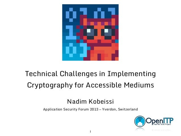Technical Challenges in Implementing Cryptography for Accessible Mediums Nadim Kobeissi  Application Security Forum 2013 —...