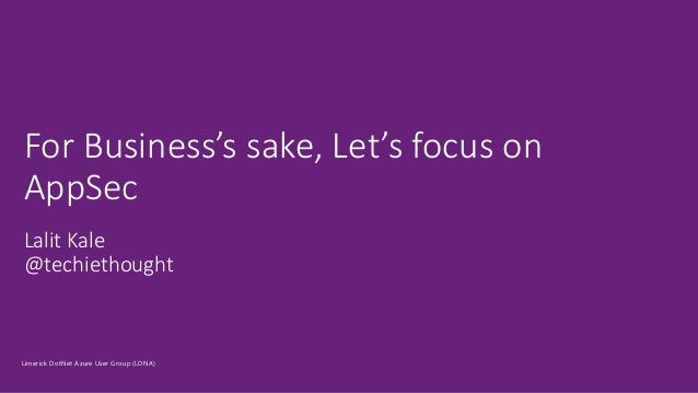 Lalit Kale @techiethought For Business's sake, Let's focus on AppSec Limerick DotNet Azure User Group (LDNA)