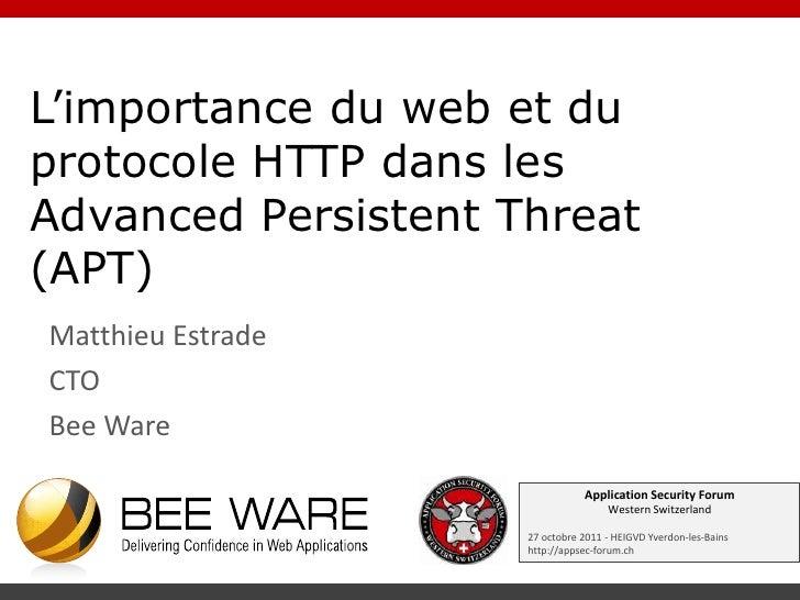 L'importance du web et duprotocole HTTP dans lesAdvanced Persistent Threat(APT)Matthieu EstradeCTOBee Ware                ...