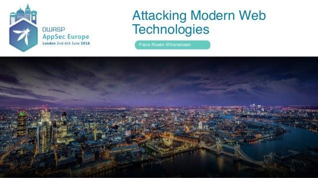 Attacking Modern Web Technologies Frans Rosén @fransrosen