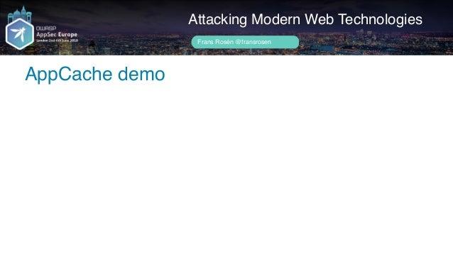 Author name her AppCache demo Attacking Modern Web Technologies Frans Rosén @fransrosen