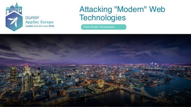 "Attacking ""Modern"" Web Technologies Frans Rosén @fransrosen"
