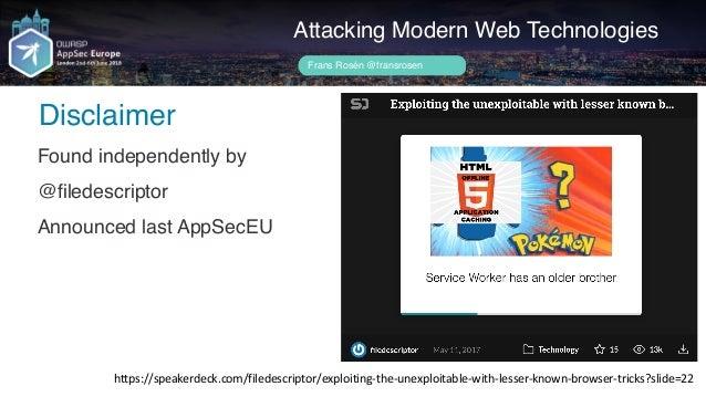 Author name her Disclaimer Attacking Modern Web Technologies Frans Rosén @fransrosen https://speakerdeck.com/filedescripto...