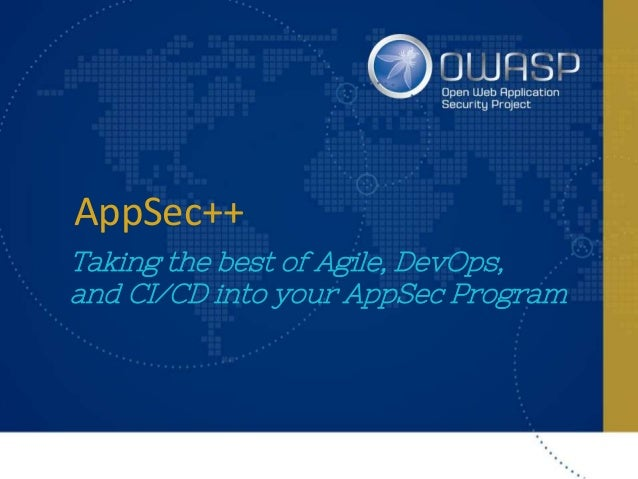 AppSec++ Taking the best of Agile, DevOps, and CI/CD into your AppSec Program