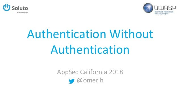 Authentication Without Authentication AppSec California 2018 @omerlh