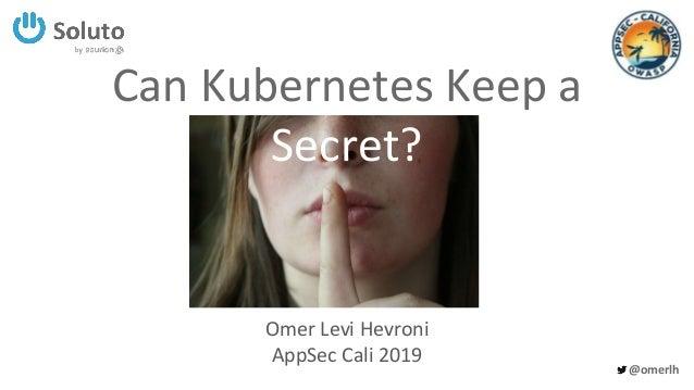 @omerlh Can Kubernetes Keep a Secret? Omer Levi Hevroni AppSec Cali 2019