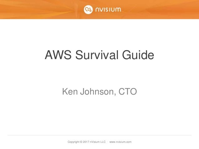 Copyright © 2017 nVisium LLC · www.nvisium.com AWS Survival Guide Ken Johnson, CTO