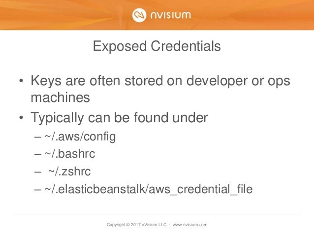 Copyright © 2017 nVisium LLC · www.nvisium.com Exposed Credentials • Keys are often stored on developer or ops machines • ...
