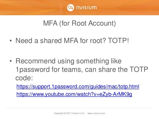 Copyright © 2017 nVisium LLC · www.nvisium.com MFA (for Root Account) • Need a shared MFA for root? TOTP! • Recommend usin...