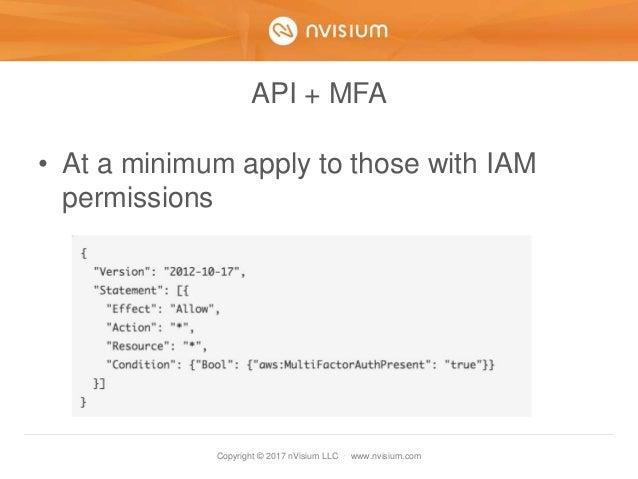 Copyright © 2017 nVisium LLC · www.nvisium.com API + MFA • At a minimum apply to those with IAM permissions