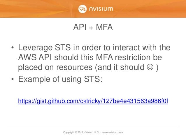 Copyright © 2017 nVisium LLC · www.nvisium.com API + MFA • Leverage STS in order to interact with the AWS API should this ...