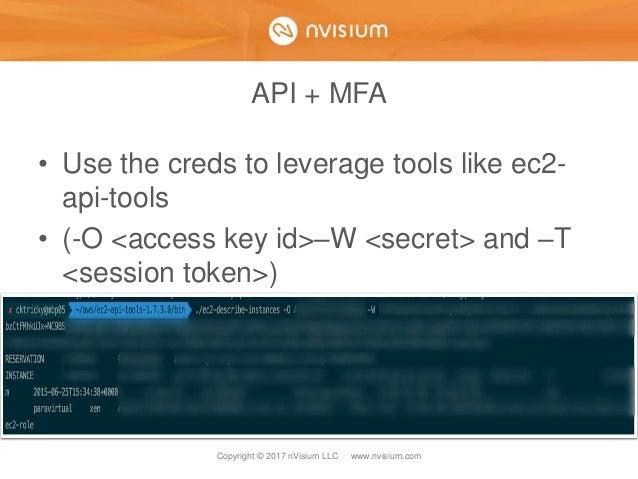 Copyright © 2017 nVisium LLC · www.nvisium.com API + MFA • Use the creds to leverage tools like ec2- api-tools • (-O <acce...