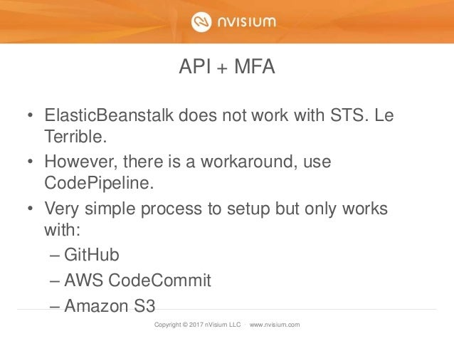 Copyright © 2017 nVisium LLC · www.nvisium.com API + MFA • ElasticBeanstalk does not work with STS. Le Terrible. • However...