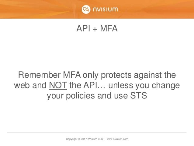 Copyright © 2017 nVisium LLC · www.nvisium.com API + MFA Remember MFA only protects against the web and NOT the API… unles...