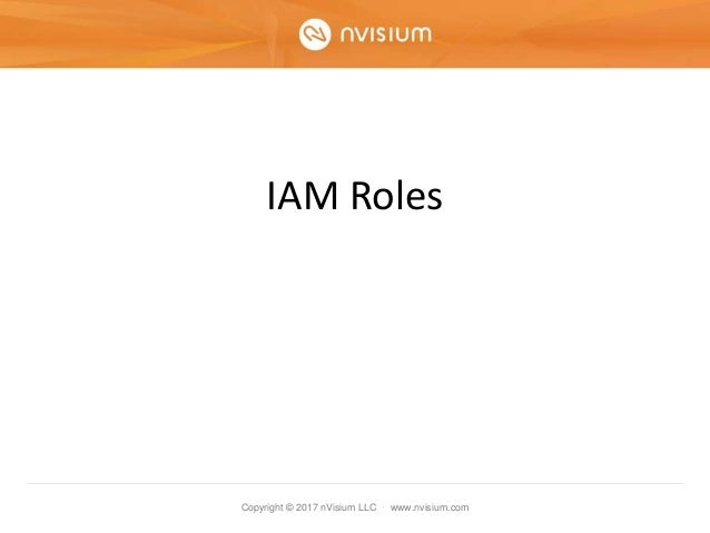 Copyright © 2017 nVisium LLC · www.nvisium.com IAM Roles