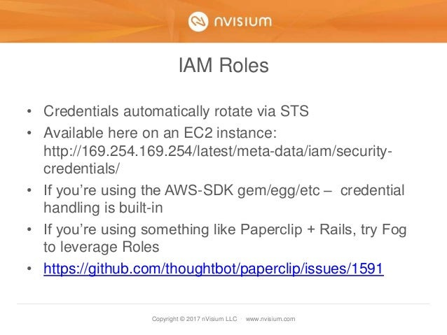 Copyright © 2017 nVisium LLC · www.nvisium.com IAM Roles • Credentials automatically rotate via STS • Available here on an...
