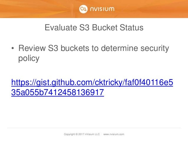 Copyright © 2017 nVisium LLC · www.nvisium.com Evaluate S3 Bucket Status • Review S3 buckets to determine security policy ...
