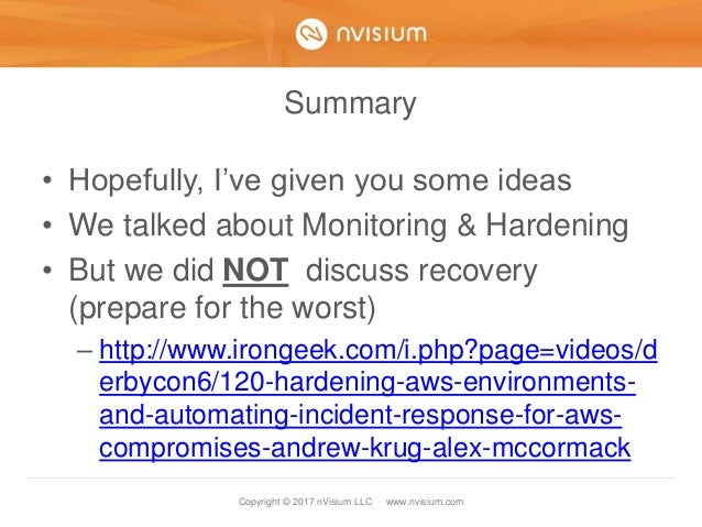 Copyright © 2017 nVisium LLC · www.nvisium.com Summary • Hopefully, I've given you some ideas • We talked about Monitoring...