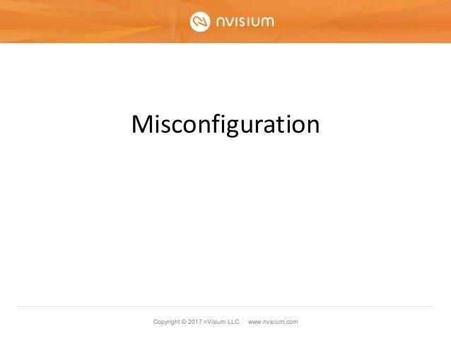 Copyright © 2017 nVisium LLC · www.nvisium.com Misconfiguration