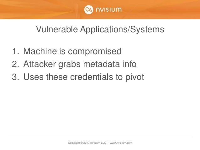 Copyright © 2017 nVisium LLC · www.nvisium.com Vulnerable Applications/Systems 1. Machine is compromised 2. Attacker grabs...