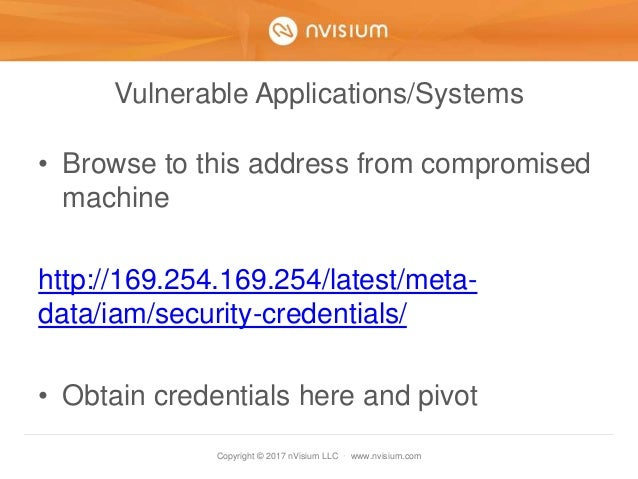 Copyright © 2017 nVisium LLC · www.nvisium.com Vulnerable Applications/Systems • Browse to this address from compromised m...