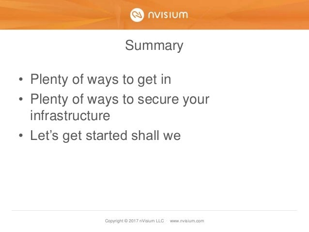Copyright © 2017 nVisium LLC · www.nvisium.com Summary • Plenty of ways to get in • Plenty of ways to secure your infrastr...