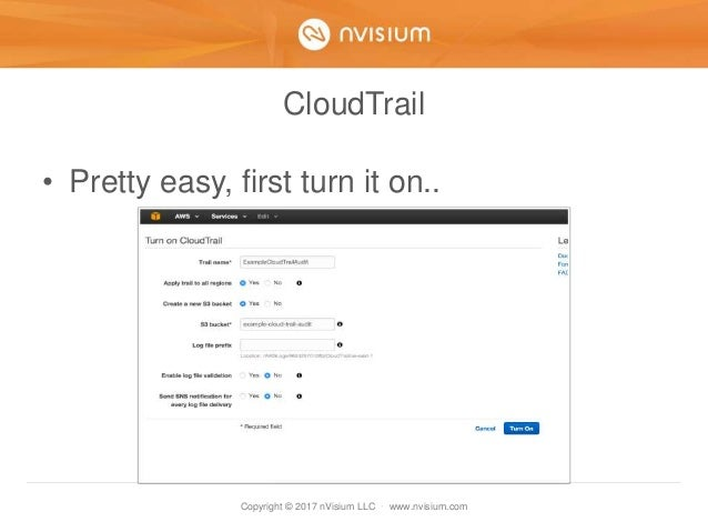 Copyright © 2017 nVisium LLC · www.nvisium.com CloudTrail • Pretty easy, first turn it on..