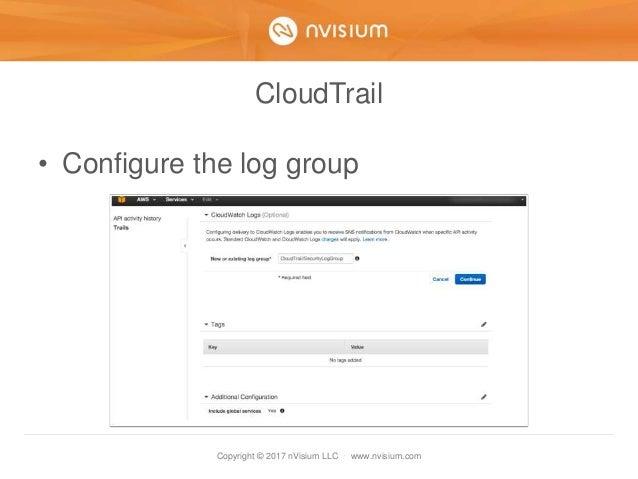 Copyright © 2017 nVisium LLC · www.nvisium.com CloudTrail • Configure the log group