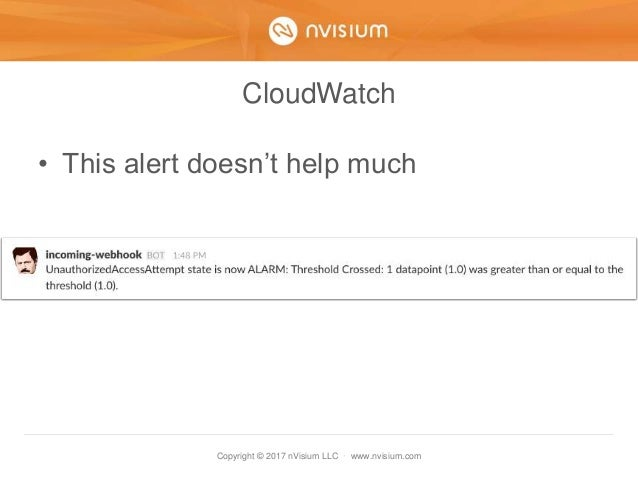 Copyright © 2017 nVisium LLC · www.nvisium.com CloudWatch • This alert doesn't help much