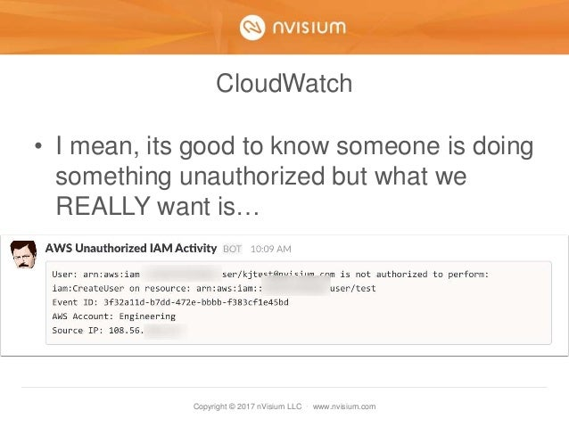 Copyright © 2017 nVisium LLC · www.nvisium.com CloudWatch • I mean, its good to know someone is doing something unauthoriz...