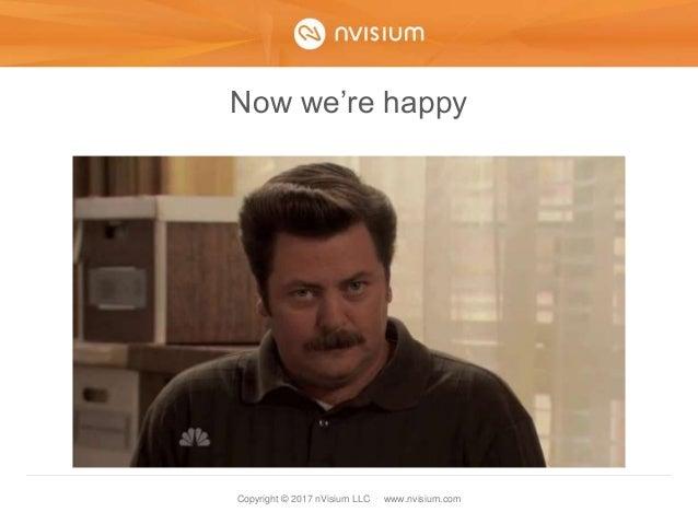 Copyright © 2017 nVisium LLC · www.nvisium.com Now we're happy