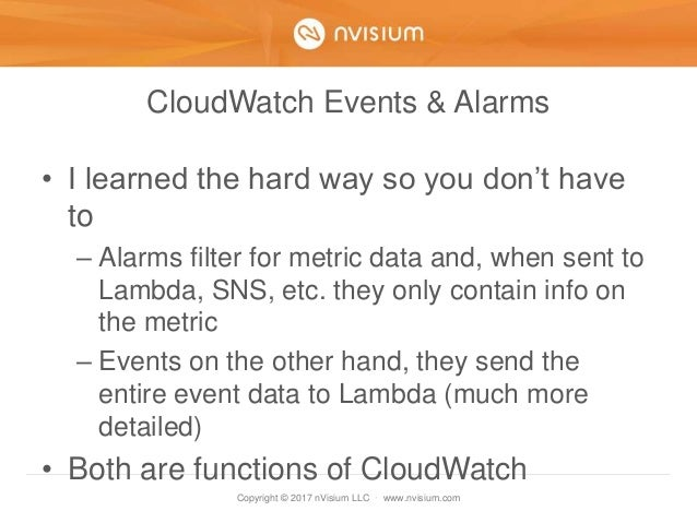 Copyright © 2017 nVisium LLC · www.nvisium.com CloudWatch Events & Alarms • I learned the hard way so you don't have to – ...
