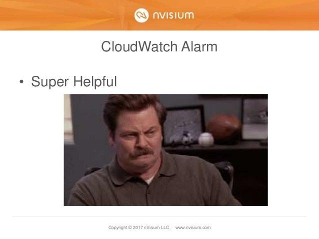 Copyright © 2017 nVisium LLC · www.nvisium.com CloudWatch Alarm • Super Helpful