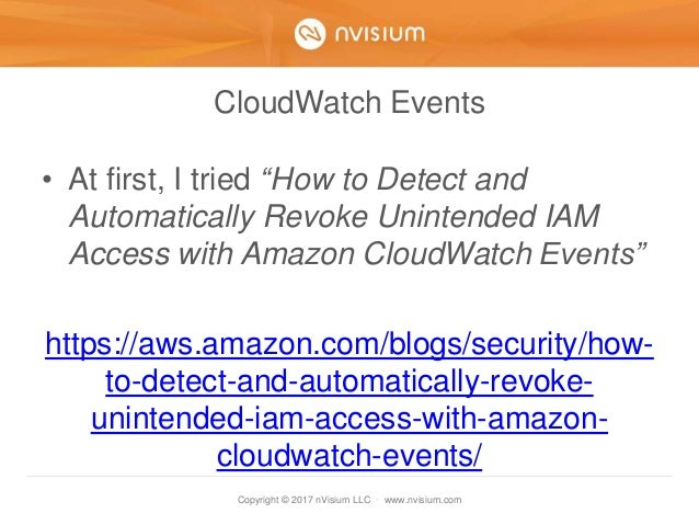 """Copyright © 2017 nVisium LLC · www.nvisium.com CloudWatch Events • At first, I tried """"How to Detect and Automatically Revo..."""