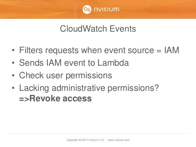 Copyright © 2017 nVisium LLC · www.nvisium.com CloudWatch Events • Filters requests when event source = IAM • Sends IAM ev...