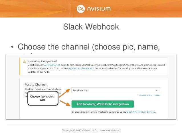 Copyright © 2017 nVisium LLC · www.nvisium.com Slack Webhook • Choose the channel (choose pic, name, etc.)